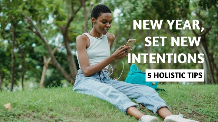 2021 – 5 Holistic Tips For Setting New Year'sResolutions